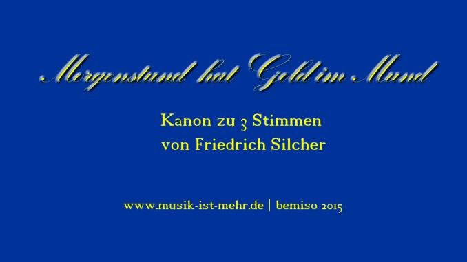 Morgenstund hat Gold im Mund - Kanon zu 3 Stimmen von Friedrich Silcher