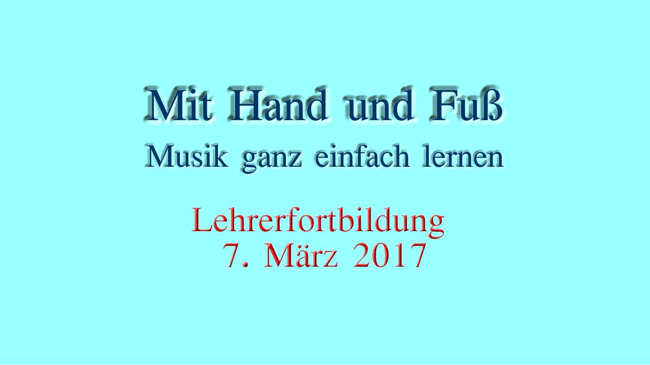 Mit Hand und Fuß - Musik ganz einfach lernen - Lehrerfortbildung 7. März 2017