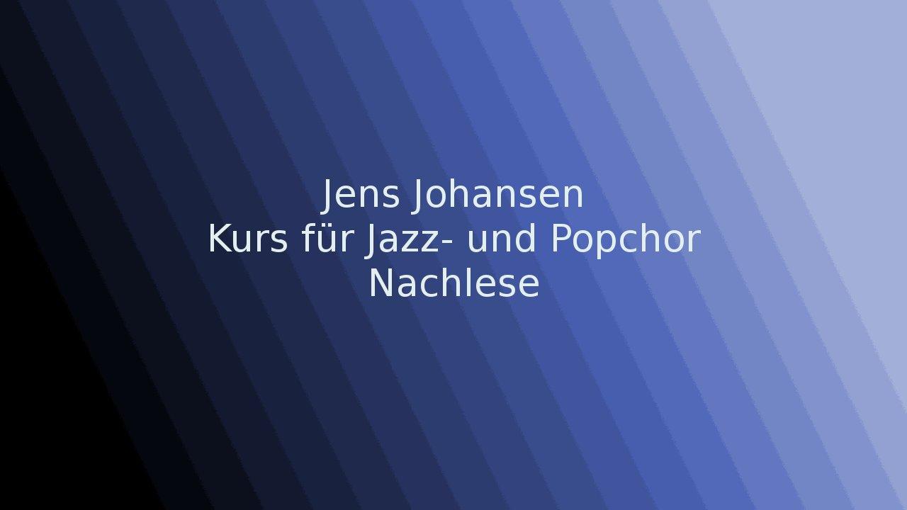 Jens Johansen - Kurs für Jazz- und Popchor - Nachlese