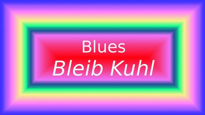 Blues Bleib Kuhl
