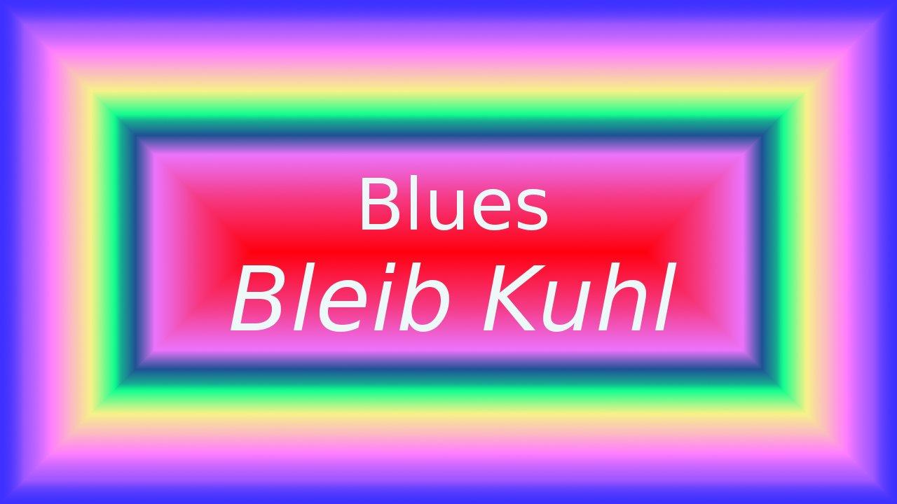 Blues Bleib Kuhl