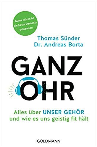 Ganz Ohr - Alles über unser Gehör und wie es uns geistig fit hält. Buch von Thomas Sünder und Dr. Andreas Borta im Goldmann Verlag.